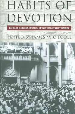 Habits of Devotion: Catholic Religious Practice in Twentieth-century America (Paperback)