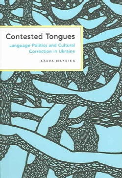 Contested Tongues: Language Politics And Cultural Correction in Ukraine (Paperback)