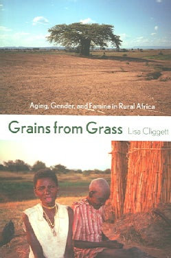 Grains from Grass: Aging, Gender, And Famine in Rural Africa (Paperback)