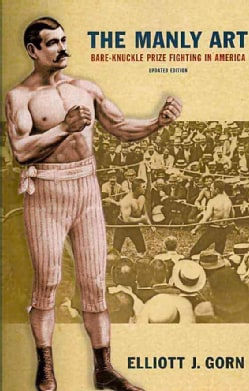 The Manly Art: Bare-Knuckle Prize Fighting in America (Paperback)