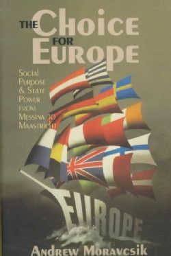 The Choice for Europe: Social Purpose and State Power from Messina to Maastricht (Paperback)