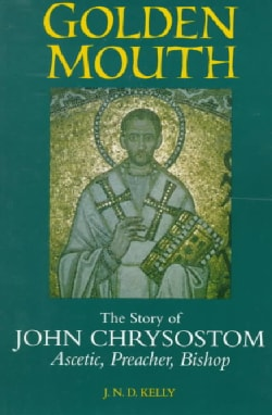 Golden Mouth: The Story of John Chrysostom-Ascetic, Preacher, Bishop (Paperback)