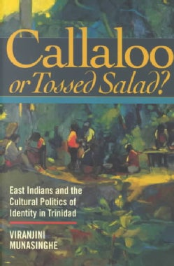Callaloo or Tossed Salad?: East Indians and the Popolitics of Cultural Struggle in Trinidad (Paperback)