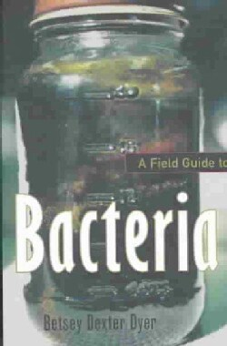 A Field Guide to Bacteria (Paperback)