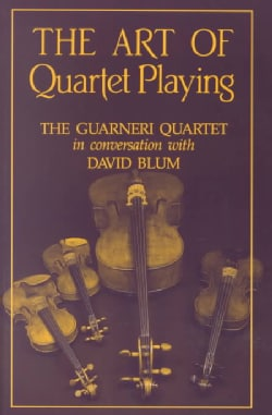 The Art of Quartet Playing: The Guarneri Quartet (Paperback)