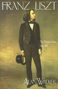 Franz Liszt: The Weimar Years, 1848-1861 (Paperback)