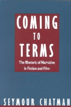 Coming to Terms: The Rhetoric of Narrative in Fiction and Film (Paperback)