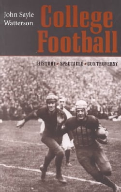 College Football: History, Spectacle, Controversy (Paperback)