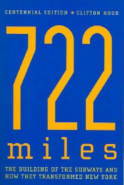 722 Miles: The Building Of The Subways And How They Transformed New York (Paperback)