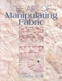 The Art of Manipulating Fabric (Paperback)