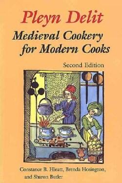 Pleyn Delit: Medieval Cookery for Modern Cooks (Paperback)