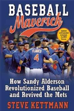 Baseball Maverick: How Sandy Alderson Revolutionized Baseball and Revived the Mets (Paperback)