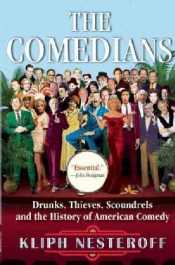 The Comedians: Drunks, Thieves, Scoundrels and the History of American Comedy (Paperback)