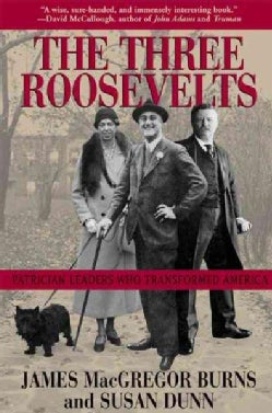The Three Roosevelts: Patrician Leaders Who Transformed America (Paperback)
