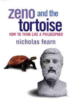 Zeno and the Tortoise: How to Think Like a Philosopher (Paperback)