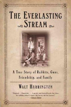 The Everlasting Stream: A True Story of Rabbits, Guns, Friendship, and Family (Paperback)