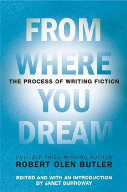 From Where You Dream: The Process of Writing Fiction (Paperback)