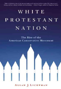 White Protestant Nation: The Rise of the American Conservative Movement (Paperback)