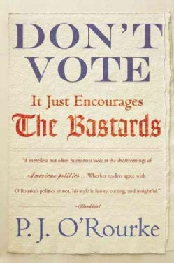 Don't Vote It Just Encourages the Bastards (Paperback)