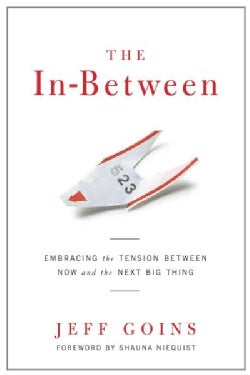 The In-Between: Embracing the Tension Between Now and the Next Big Thing (Paperback)