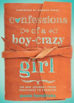 Confessions of a Boy-Crazy Girl: On Her Journey from Neediness to Freedom (Paperback)