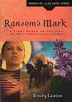 Ransom's Mark: A Story Based on the Life of the Pioneer Olive Oatman (Paperback)