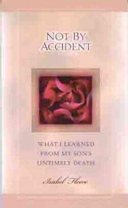 Not by Accident: What I Learned from My Son's Untimely Death (Paperback)
