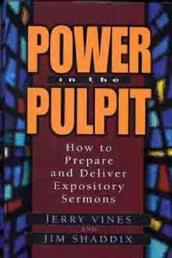 Power in the Pulpit: How to Prepare and Deliver Expository Sermons (Hardcover)