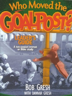 Who Moved the Goalpost?: A Ten-Session Retreat or Bible Study (Paperback)