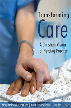 Transforming Care: A Christian Vision Of Nursing Practice (Paperback)