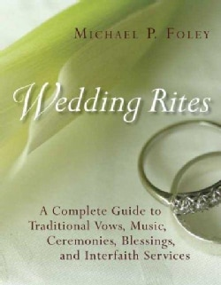 Wedding Rites: A Complete Guide to Traditional Vows, Music, Ceremonies, Blessings, and Interfaith Services (Paperback)
