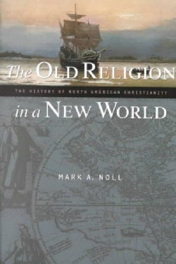 The Old Religion in a New World: The History of North American Christianity (Paperback)