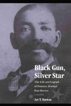 Black Gun, Silver Star: The Life and Legend of Frontier Marshal Bass Reeves (Paperback)