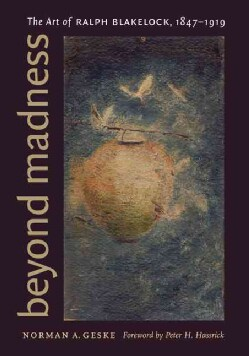 Beyond Madness: The Art of Ralph Blakelock, 1847-1919 (Hardcover)
