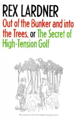Out Of The Bunker And Into The Trees, or, The Secret of High-Tension Golf (Paperback)