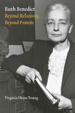 Ruth Benedict: Beyond Relativity, Beyond Pattern (Hardcover)