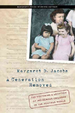 A Generation Removed: The Fostering and Adoption of Indigenous Children in the Postwar World (Hardcover)