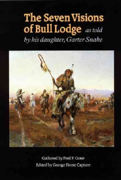 The Seven Visions of Bull Lodge: As Told by His Daughter, Garter Snake (Paperback)