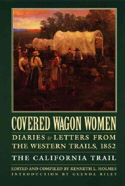 Covered Wagon Women: Diaries & Letters from the Western Trails 1852 : The California Trail (Paperback)