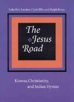 The Jesus Road: Kiowas, Christianity, and Indian Hymns