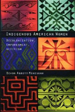 Indigenous American Women: Decolonization, Empowerment, Activism (Paperback)