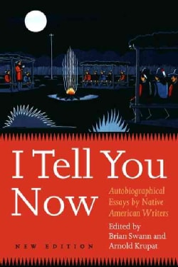 I Tell You Now: Autobiographical Essays By Native American Writers (Paperback)