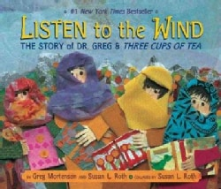 Listen to the Wind: The Story of Dr. Greg and Three Cups of Tea (Hardcover)
