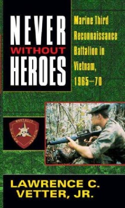 Never Without Heroes: Marine Third Reconnaissance Battalion in Vietnam, 1965-70 (Paperback)
