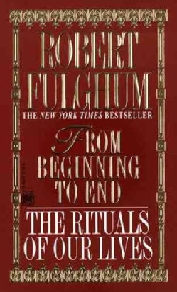 From Beginning to End: The Rituals of Our Lives (Paperback)