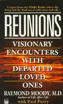 Reunions: Visionary Encounters With Departed Loved Ones (Paperback)