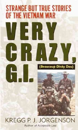 Very Crazy, G.I.: Strange but True Stories of the Vietnam War (Paperback)