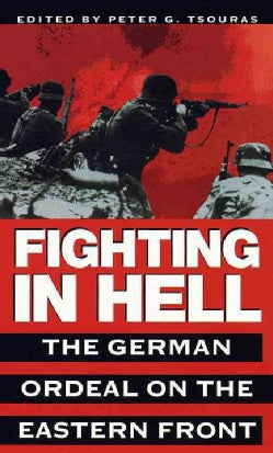 Fighting in Hell: The German Ordeal on the Eastern Front (Paperback)
