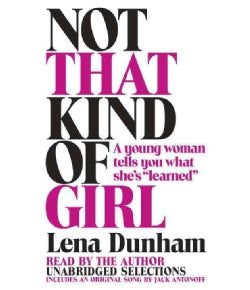 """Not That Kind of Girl: A Young Woman Tells You What She's """"Learned"""" (CD-Audio)"""