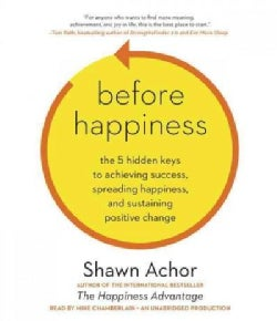 Before Happiness: The 5 Hidden Keys to Achieving Success, Spreading Happiness, and Sustaining Positive Change (CD-Audio)
